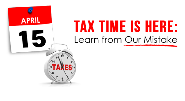 Tax Time is Here: Learn from Our Mistake